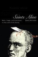 Saints Alive: Word, Image, and Enactment in the Lives of the Saints