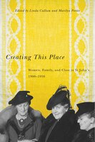 Creating This Place: Women, Family, and Class in St John's, 1900-1950