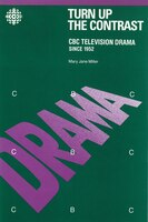 Turn Up the Contrast: CBC Television Drama since 1952