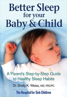Better Sleep For Your Baby And Child: A Parent's Step-by-step Guide To Healthy Sleep Habits