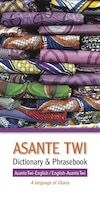 Asante Twi-english/english-asante Twi Dictionary And Phrasebook