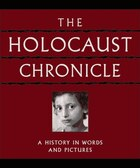 The Holocaust Chronicle: A History in Words and Pictures
