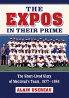 The Expos In Their Prime: The Short-lived Glory Of Montreal's Team, 19771984