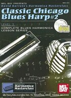 Classic Chicago Blues Harp #2  Book/CD Set: Level 3, Complete Blues Harmonica Lesson Series