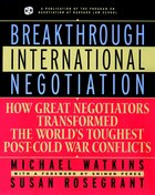 Breakthrough International Negotiation: How Great Negotiators Transformed the Worlds Toughest Post-Cold War Conflicts