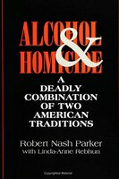 Alcohol and Homicide: A Deadly Combination of Two American Traditions