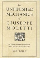 The Unfinished Mechanics of Giuseppe Moletti: An Edition and English Translation of His Dialogue on Mechanics, 1576
