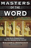 Masters of the Word: How Media Shaped History
