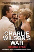 Charlie Wilson's War: The Extraordinary Story Of How The Wildest Man In Congress And A Rogue Cia Agent Changed The Histor