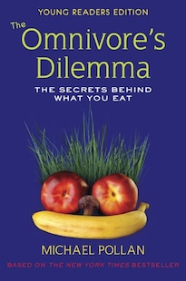 The Omnivore's Dilemma: The Secrets Behind What You Eat: The Secrets Behind What You Eat