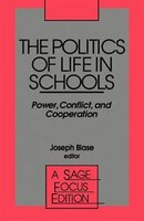 The Politics Of Life In Schools: Power, Conflict, And Cooperation