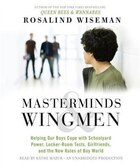 Masterminds And Wingmen: Helping Our Boys Cope With Schoolyard Power, Locker-room Tests, Girlfriends, And The New Rules Of B