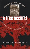 Tree Accurst: Bobby Mcmillon And Stories Of Frankie Silver: Bobby McMillon and Stories of Frankie Silver