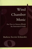 Wind Chamber Music: For Two to Sixteen Winds, An Annotated Guide