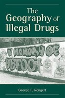 The Geography Of Illegal Drugs: GEOG OF ILLEGAL DRUGS PB
