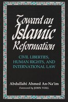 Toward an Islamic Reformation: Civil Liberties, Human Rights, & International Law