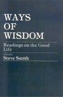 Ways of Wisdom: Readings on the Good Life