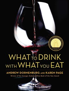 What to Drink With What You Eat: The Definitive Guide to Pairing Food with Wine, Beer, Spirits, Coffee, Tea - Even Water - Based on