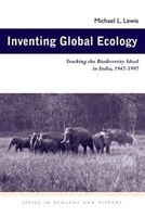 Inventing Global Ecology: Tracking Biodiversity Ideal In India 1947-1997
