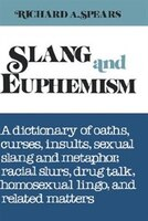 Slang & Euphemism:A Dictionary of Oaths, Curses, Insults, Sexual Slang & Metaphor, Racial Slurs, Drug Talk, Homosexual Lingo, & Related Matters