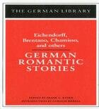 German Romantic Stories: Eichendorff, Brentano, Chamisso, and others: Eichendorff, Brentano, Chamisso, and others