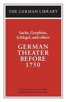 German Theater Before 1750: Sachs, Gryphius, Schlegel, and others: Sachs, Gryphius, Schlegel, and others