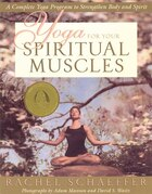 Yoga for Your Spiritual Muscles: A Complete Yoga Program To Strengthen Body And Spirit
