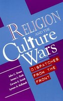 Religion and the Culture Wars: Dispatches from the Front