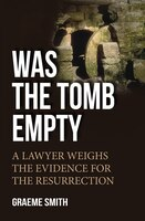 WAS THE TOMB EMPTY?: A Lawyer Weighs the Evidence for the Resurrection