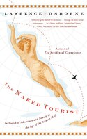 The Naked Tourist: In Search of Adventure and Beauty in the Age of the Airport Mall