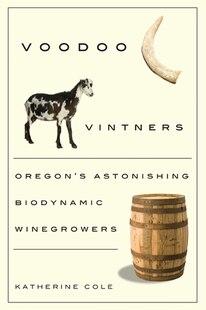 Voodoo Vintners: Oregons Astonishing Biodynamic Winegrowers