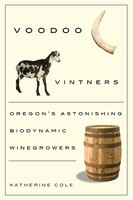 Voodoo Vintners: Oregons Astonishing Biodynamic Winegrowers