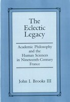 The Eclectic Legacy: Academic Philosophy and the Human Sciences in Nineteenth-Century France