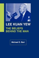 Lee Kuan Yew: The Beliefs Behind the Man