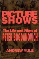 Picture Shows: The Life & Films of Peter Bogdanovich