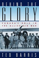 Behind the Glory: Canadas Role in the Allied Air War