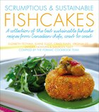 Scrumptious & Sustainable Fishcakes: A Collection of the Best Sustainable Fishcake Recipes from Canadian Chefs, Coast to Coast