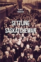 Settling Saskatchewan: History and Demography of Ethnic Settlements