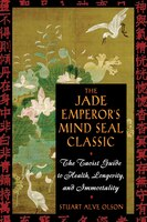 Jade Emperors Mind Seal Classic Revised Edition: Taoist Guide to Health, Longevity and Immortality