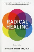 Radical Healing: Integrating the World's Great Therapeutic Traditions to Create a New Transformative Medicine