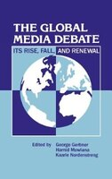 The Global Media Debate: Its Rise, Fall And Renewal