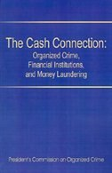 The Cash Connection: Organized Crime, Financial Institutions, and Money Laundering. Interim Report to the President and the Attorney Genera