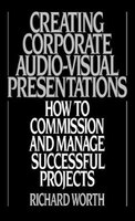 Creating Corporate Audio-visual Presentations: How To Commission And Manage Successful Projects