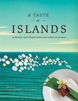 A Taste of Islands: 60 Recipes and Stories From Our World of Islands
