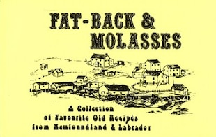Fat-Back & Molasses: Collection of Old Recipes from Newfoundland