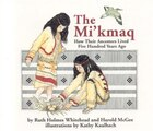 The Mi'kmaq: How Their Ancestors Lived Five Hundred Years Ago