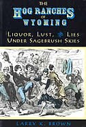 The Hog Ranches of Wyoming: Liquor, Lust & Lies under Sagebrush Skies