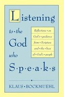 Listening to the God Who Speaks: Reflections on God's Guidance from Scripture & the Lives of God's People