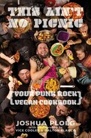 This Ain't No Picnic: Your Punk Rock Vegan Cookbook