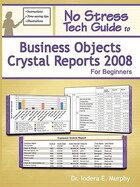 No Stress Tech Guide To Business Objects Crystal Reports 2008 For Beginners